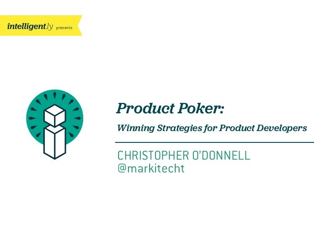 presentsCHRISTOPHER O'DONNELL@markitechtProduct Poker:Winning Strategies for Product Developers