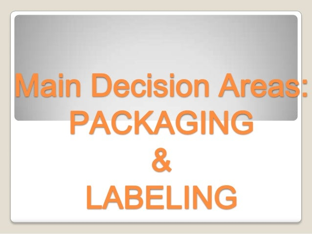 Main Decision Areas:   PACKAGING         &    LABELING