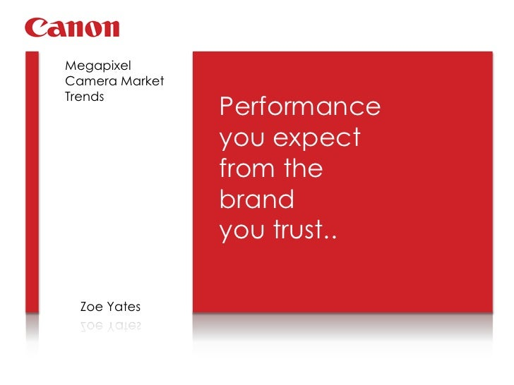 Megapixel Camera Market Trends  <br />Performance you expect from the brand <br />you trust..<br />Zoe Yates<br />
