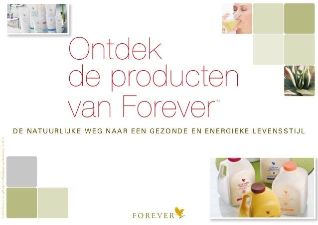©2012ForeverLivingProducts.Wijzigingenvoorbehouden.2142.10Ontdekde productenvan Forever™DE NATUURLIJKE WEG NAAR EEN GEZOND...