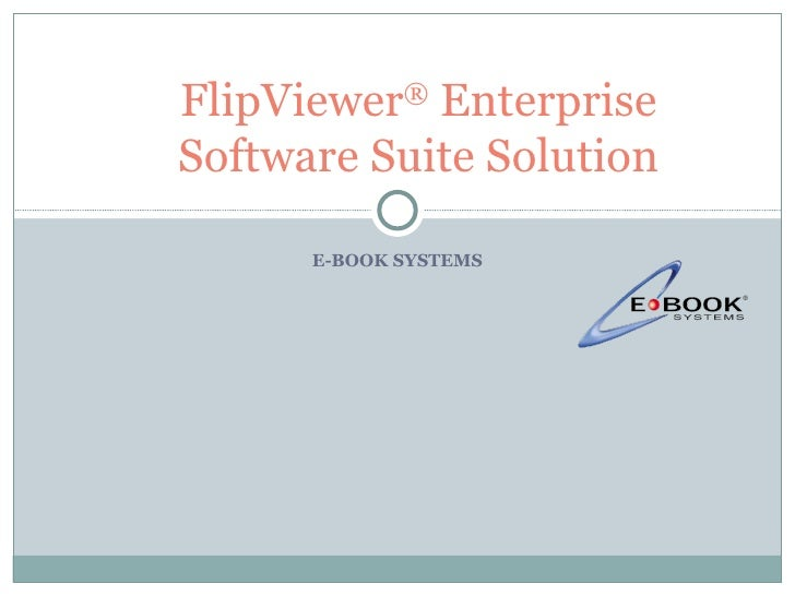 E-BOOK SYSTEMS FlipViewer ®  Enterprise Software Suite Solution
