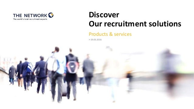 Discover Our recruitment solutions > 19.05.2016 Products & services