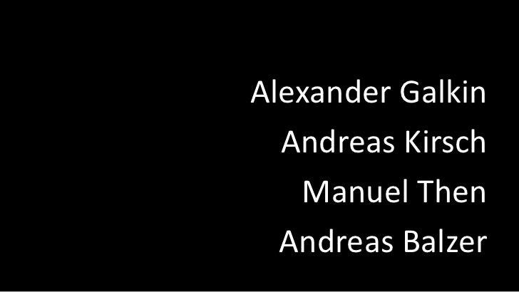 Alexander Galkin<br />Andreas Kirsch<br />Manuel Then<br />Andreas Balzer<br />