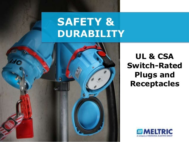 SAFETY & DURABILITY UL & CSA Switch-Rated Plugs and Receptacles