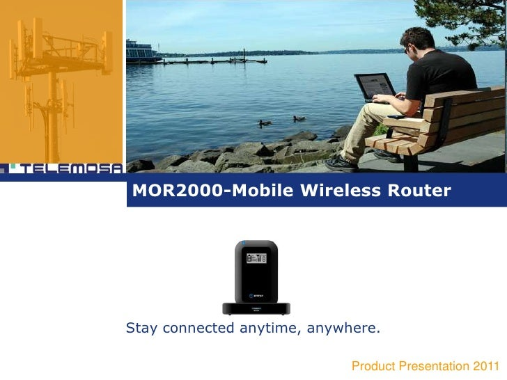 MOR2000-Mobile Wireless Router<br />Stay connected anytime, anywhere.<br />Product Presentation 2011<br />