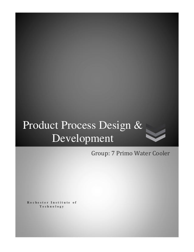 Product Process Design & Development Group: 7 Primo Water Cooler  Rochester Institute of Technology