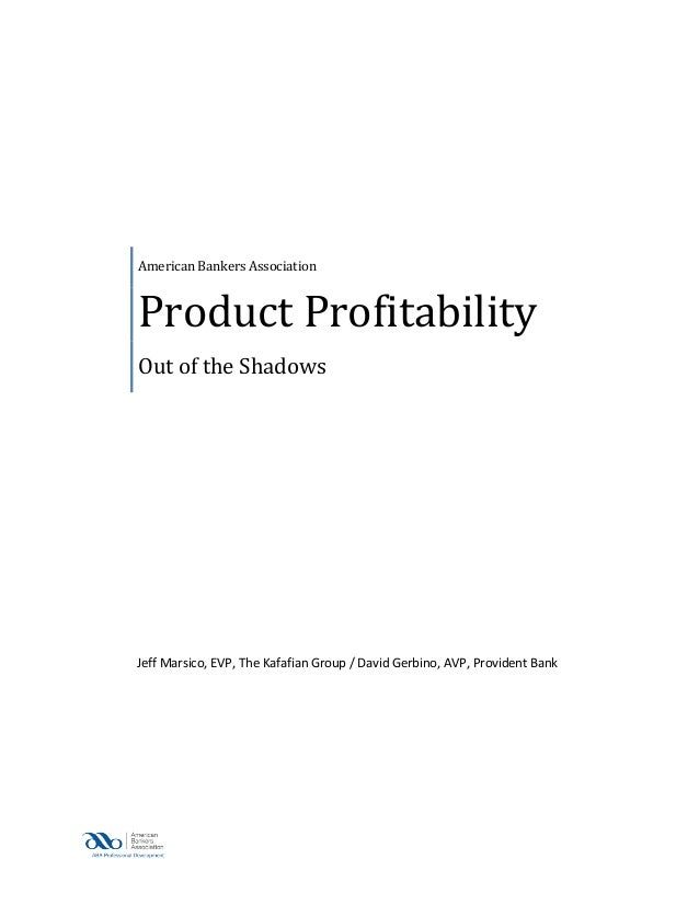 American Bankers Association  Product Profitability Out of the Shadows  Jeff Marsico, EVP, The Kafafian Group / David Gerb...