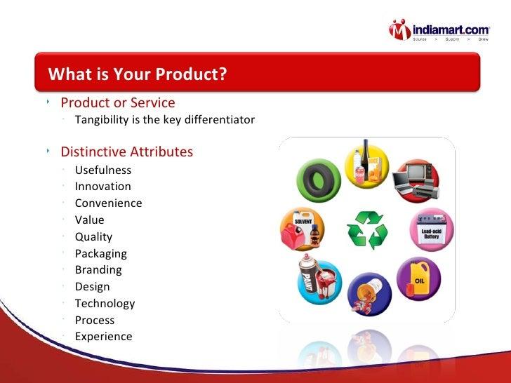 <ul><li>Product or Service </li></ul><ul><ul><li>Tangibility is the key differentiator </li></ul></ul><ul><li>Distinctive ...