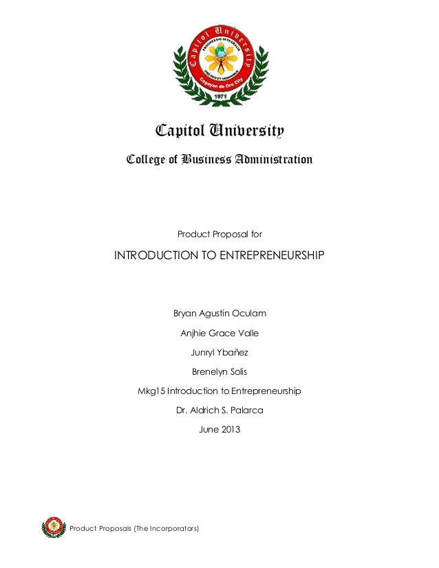 Product Proposals (The Incorporators)  Capitol University  College of Business Administration  Product Proposal for  INTRO...