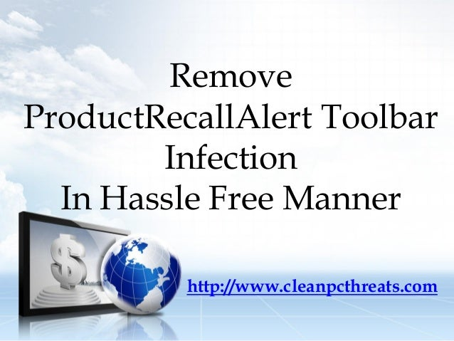 Remove ProductRecallAlert Toolbar Infection In Hassle Free Manner http://www.cleanpcthreats.com
