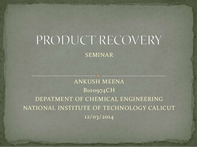 SEMINAR ANKUSH MEENA B100974CH DEPATMENT OF CHEMICAL ENGINEERING NATIONAL INSTITUTE OF TECHNOLOGY CALICUT 12/03/2014