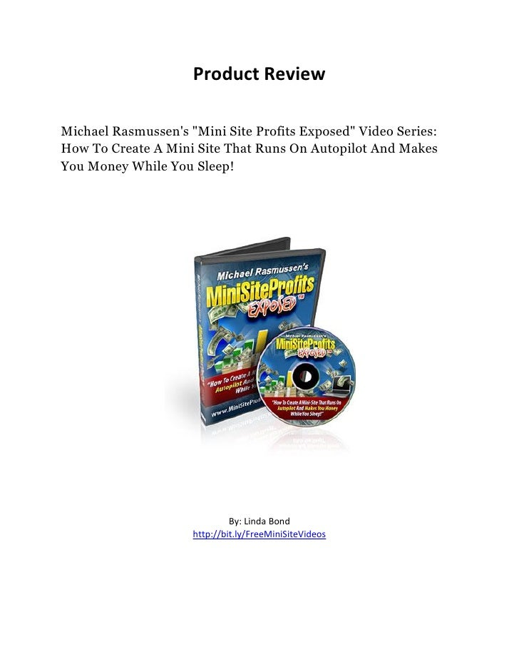 "Product Review  Michael Rasmussen's ""Mini Site Profits Exposed"" Video Series: How To Create A Mini Site That Runs On Autop..."