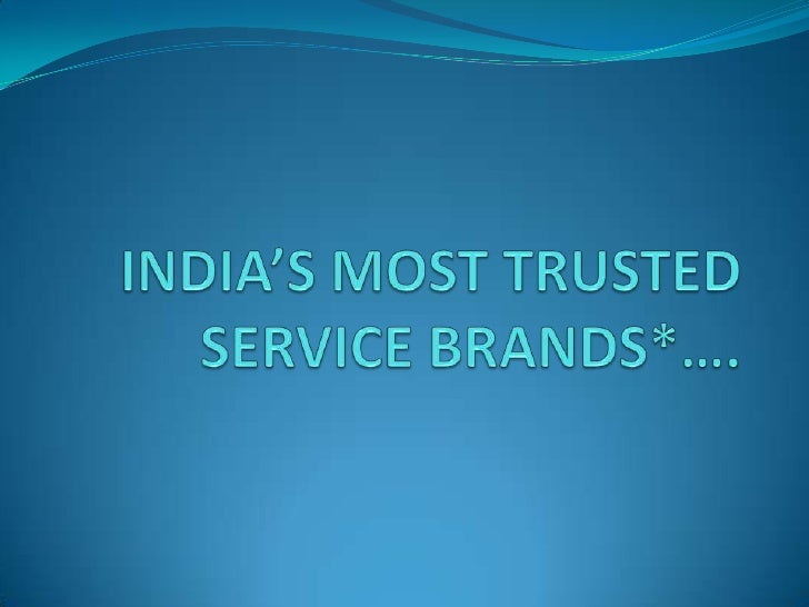 INDIA'S MOST TRUSTED SERVICE BRANDS*….<br />