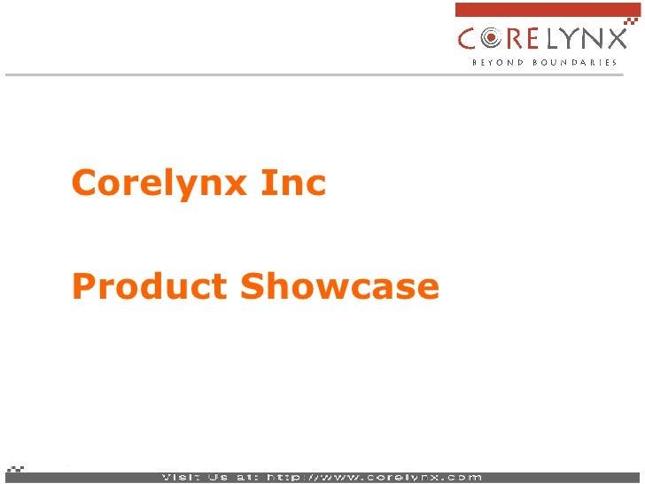 <ul><li>Corelynx Inc  </li></ul><ul><li>Product Showcase </li></ul>