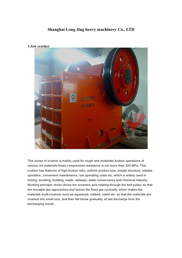 Shanghai Long Jing heavy machinery Co., LTD1.Jaw crusherThis series of crusher is mainly used for rough and moderate broke...