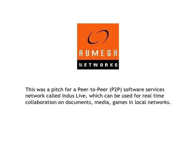 This was a pitch for a Peer–to-Peer (P2P) software services network called Indus Live, which can be used for real time col...