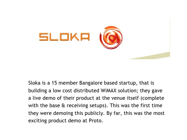 <ul><li>Sloka is a 15 member Bangalore based startup, that is </li></ul><ul><li>building a low cost distributed WiMAX solu...