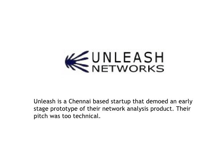 Unleash is a Chennai based startup that demoed an early stage prototype of their network analysis product. Their pitch was...