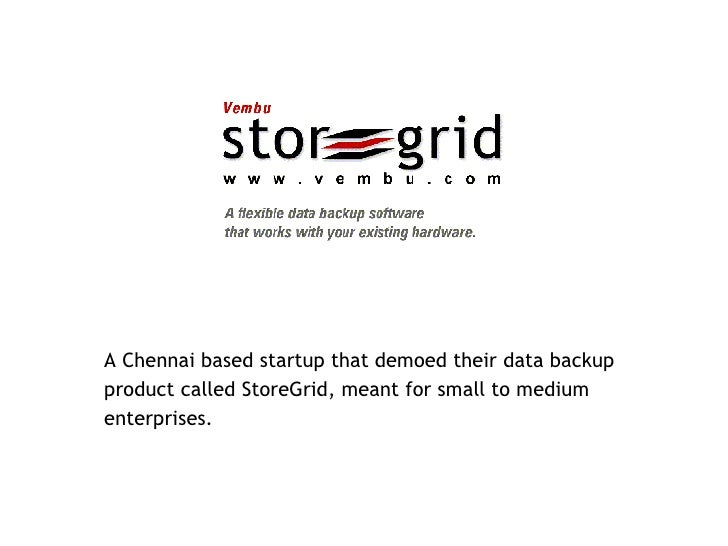 <ul><li>A Chennai based startup that demoed their data backup  </li></ul><ul><li>product called StoreGrid, meant for small...