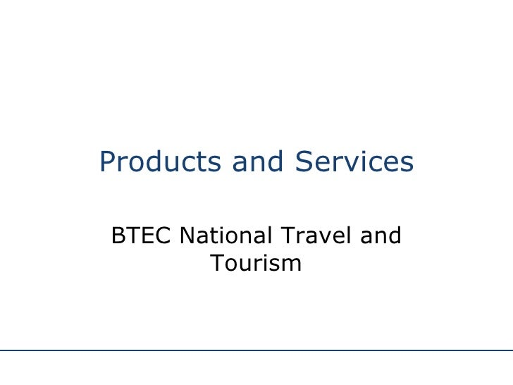 Products and Services BTEC National Travel and Tourism