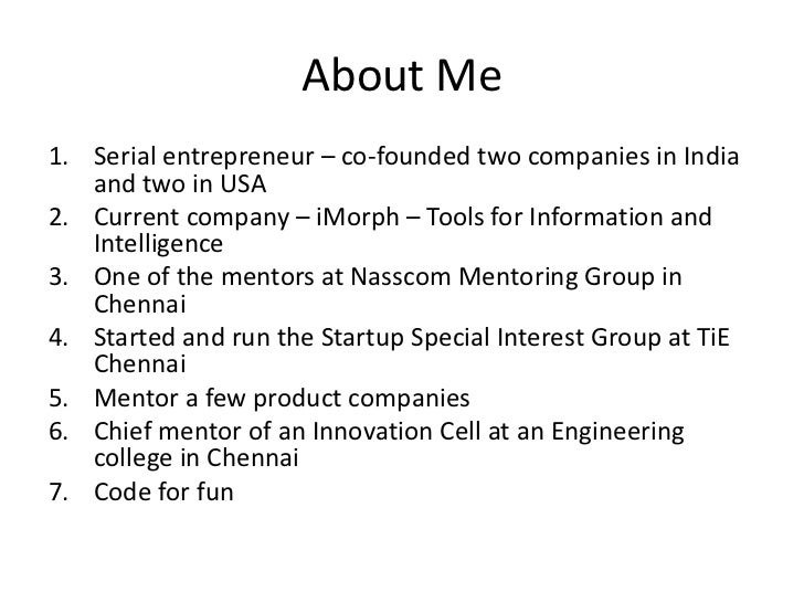 About Me1. Serial entrepreneur – co-founded two companies in India   and two in USA2. Current company – iMorph – Tools for...