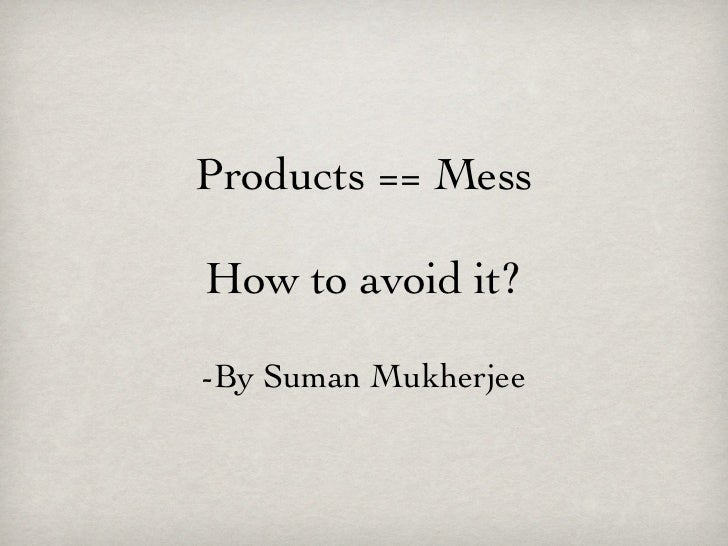Products == MessHow to avoid it?-By Suman Mukherjee