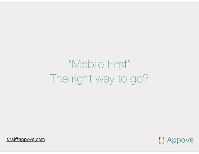 """Mobile First"" The right way to go?  shai@appove.com"