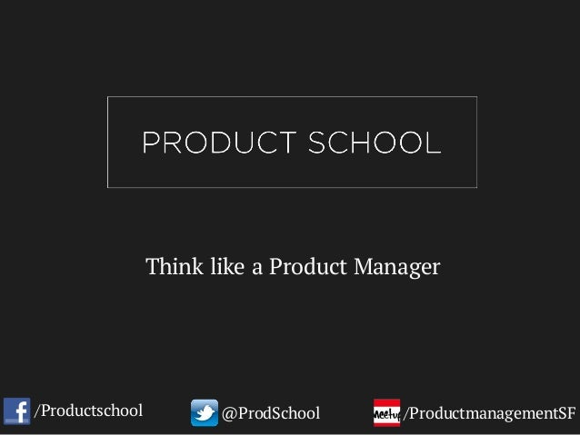 Think like a Product Manager /Productschool @ProdSchool /ProductmanagementSF