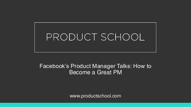 Facebook's Product Manager Talks: How to Become a Great PM www.productschool.com