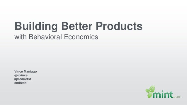 Building Better Products with Behavioral Economics Vince Maniago @uvince #productsf #minted