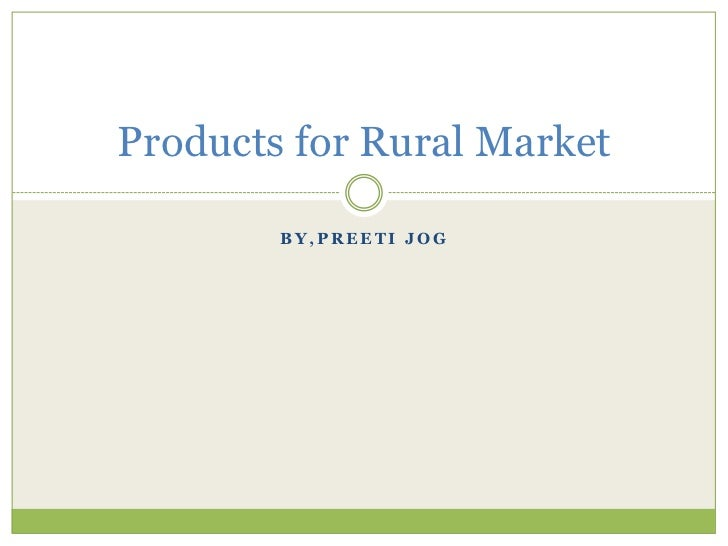 Products for Rural Market        BY,PREETI JOG
