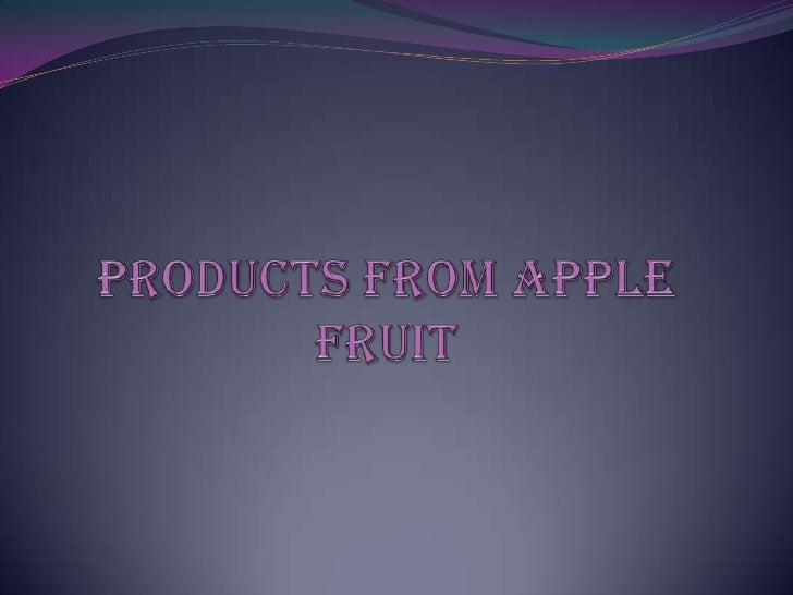 Products from Apple fruit<br />
