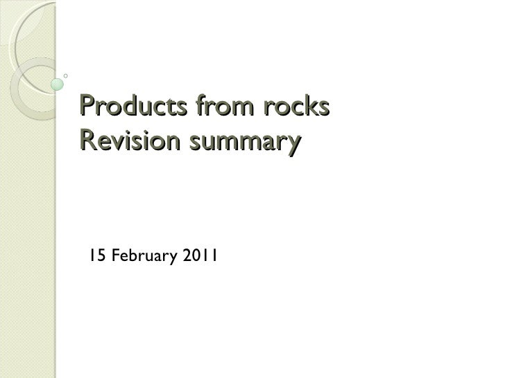 Products from rocks  Revision summary 11 February 2011