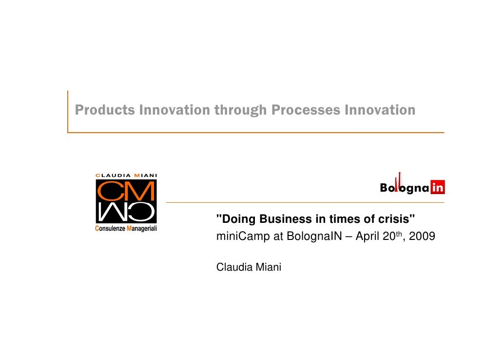 """Products Innovation through Processes Innovation                        """"Doing Business in times of crisis""""               ..."""