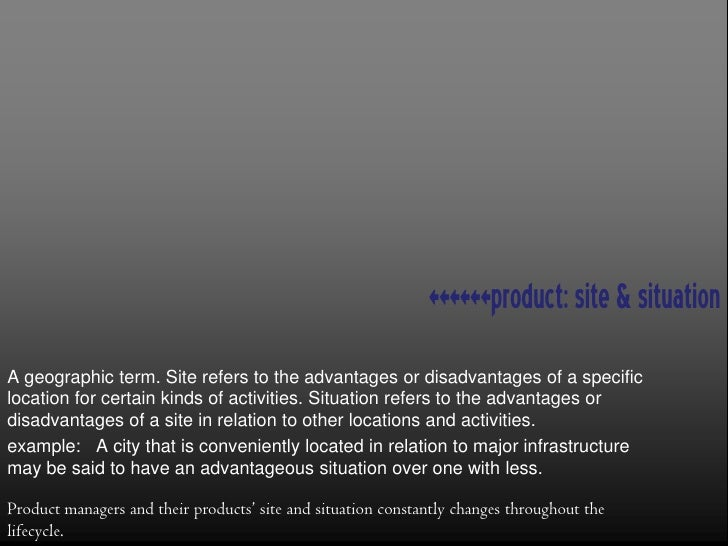 <<<<<<product: site & situation  A geographic term. Site refers to the advantages or disadvantages of a specific location ...