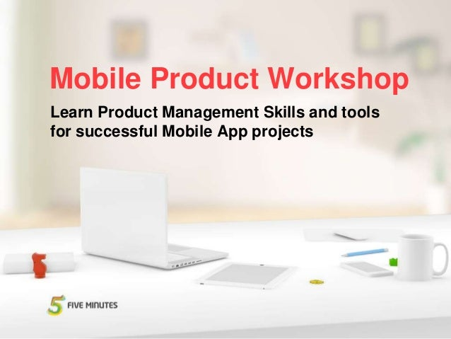 Mobile Product Workshop Learn Product Management Skills and tools for successful Mobile App projects