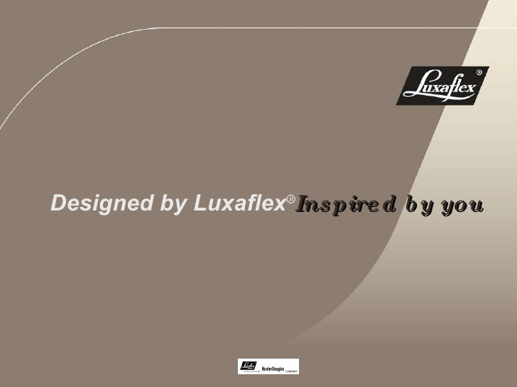 Designed by Luxaflex ® Inspired by you
