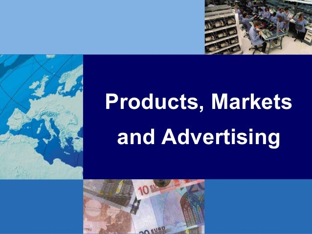 Products, Markets and Advertising