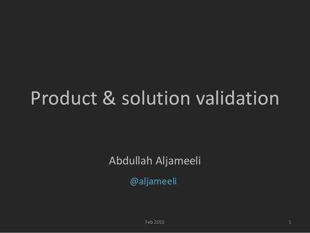 Product & solution validation Abdullah Aljameeli Feb 2015 @aljameeli 1