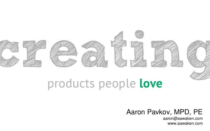 products people love             Aaron Pavkov, MPD, PE                       aaron@aawaken.com                         www...
