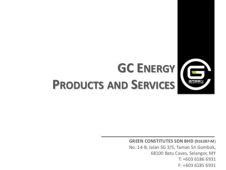 GC ENERGYPRODUCTS AND SERVICES             GREEN CONSTITUTES SDN BHD (916287-M)             No. 14-B, Jalan SG 3/5, Taman ...