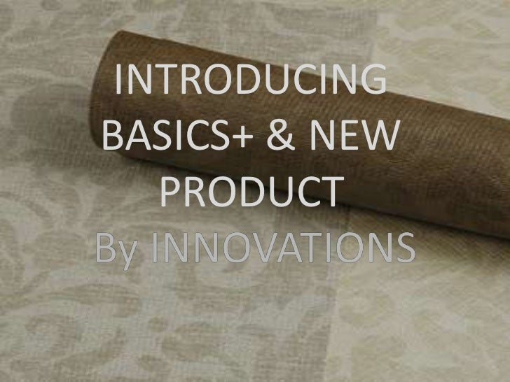 INTRODUCING BASICS+ & NEW PRODUCT<br />By INNOVATIONS<br />