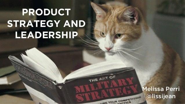 PRODUCT STRATEGY AND LEADERSHIP Melissa Perri @lissijean