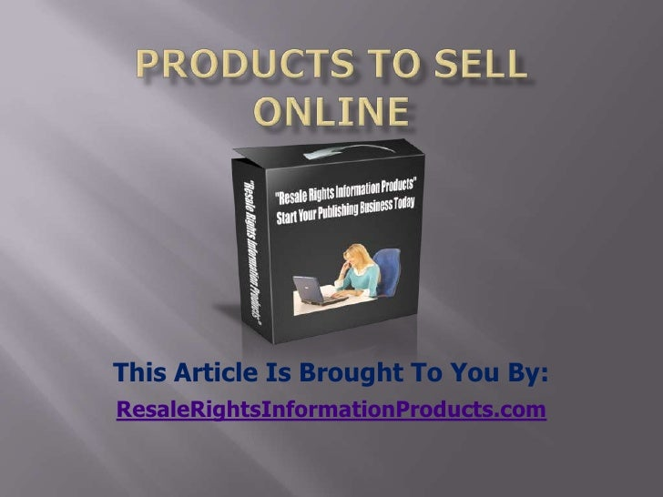 products to sell online<br />This Article Is Brought To You By:<br />ResaleRightsInformationProducts.com<br />