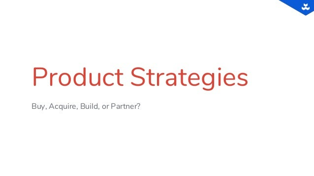 Product Strategies Buy, Acquire, Build, or Partner?