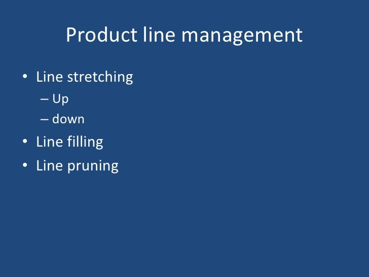 Product line management<br />Line stretching<br />Up<br />down<br />Line filling<br />Line pruning<br />
