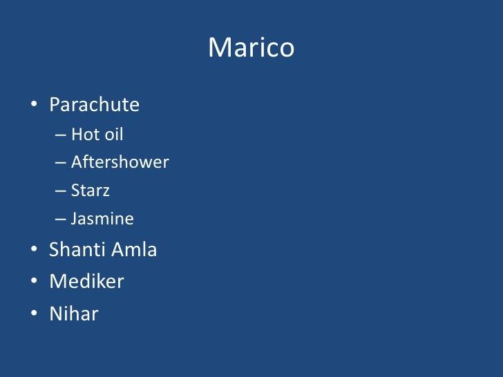 Marico<br />Parachute<br />Hot oil<br />Aftershower<br />Starz<br />Jasmine<br />ShantiAmla<br />Mediker<br />Nihar<br />
