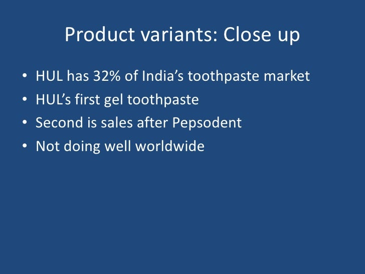 Product variants: Close up<br />HUL has 32% of India's toothpaste market<br />HUL's first gel toothpaste<br />Second is sa...