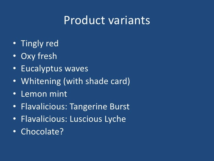 Product variants<br />Tingly red<br />Oxy fresh<br />Eucalyptus waves<br />Whitening (with shade card)<br />Lemon mint<br ...