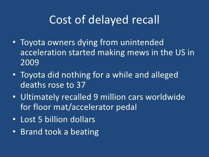 Cost of delayed recall<br />Toyota owners dying from unintended acceleration started making mews in the US in 2009<br />To...